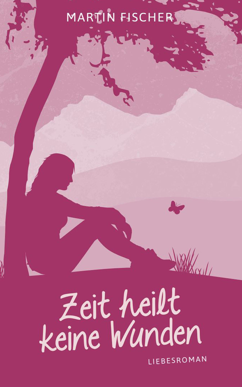 Zeit heilt keine Wunden - Liebesroman - Martin Fischer Autor
